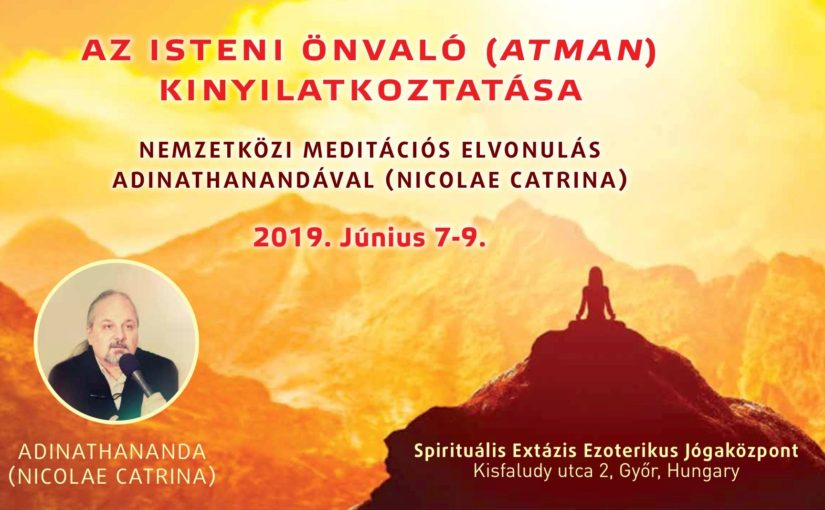 AZ ISTENI ÖNVALÓ (ATMAN) KINYILATKOZTATÁSA Nemzetközi meditációs elvonulás Adinathanandával (Nicolae Catrina)